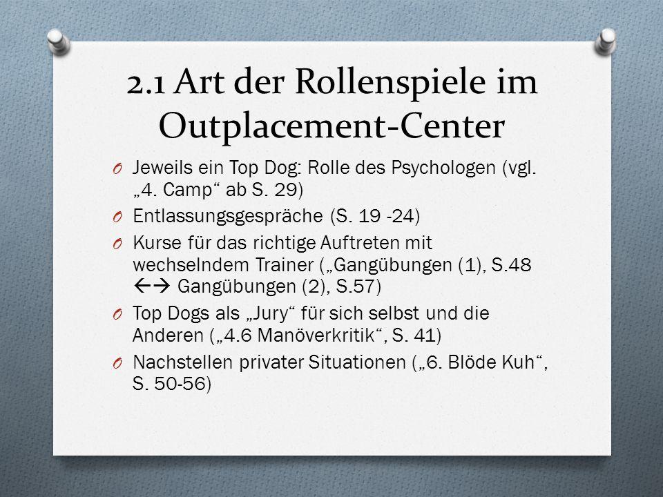 2.1 Art der Rollenspiele im Outplacement-Center O Jeweils ein Top Dog: Rolle des Psychologen (vgl. 4. Camp ab S. 29) O Entlassungsgespräche (S. 19 -24