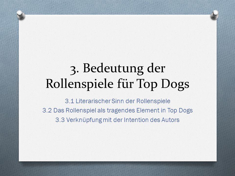 3. Bedeutung der Rollenspiele für Top Dogs 3.1 Literarischer Sinn der Rollenspiele 3.2 Das Rollenspiel als tragendes Element in Top Dogs 3.3 Verknüpfu