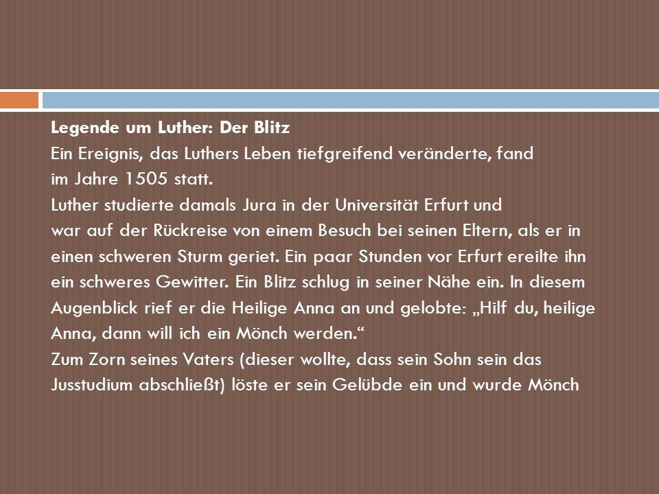 Legende um Luther: Der Blitz Ein Ereignis, das Luthers Leben tiefgreifend veränderte, fand im Jahre 1505 statt. Luther studierte damals Jura in der Un