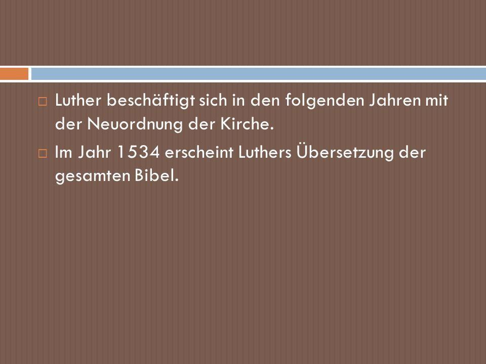 Luther beschäftigt sich in den folgenden Jahren mit der Neuordnung der Kirche. Im Jahr 1534 erscheint Luthers Übersetzung der gesamten Bibel.
