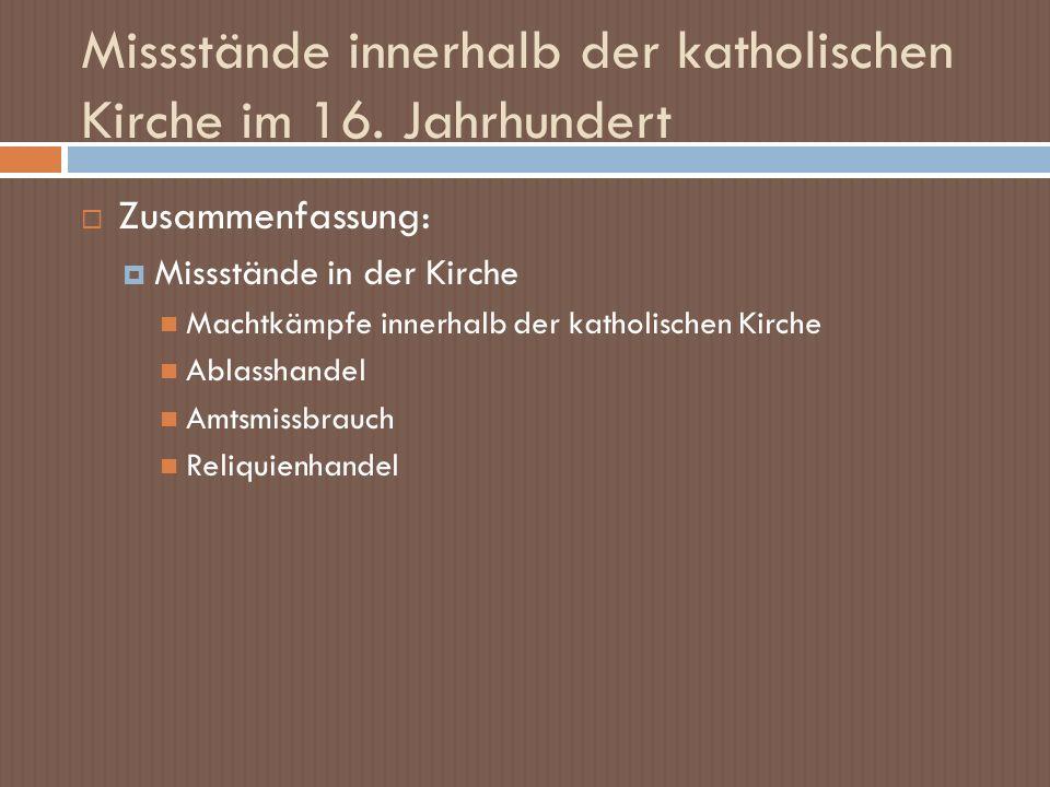 Missstände innerhalb der katholischen Kirche im 16. Jahrhundert Zusammenfassung: Missstände in der Kirche Machtkämpfe innerhalb der katholischen Kirch