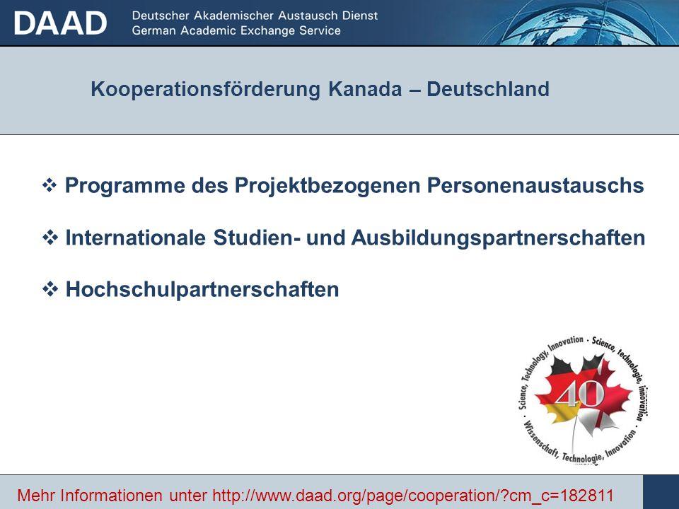 Kooperationsförderung Kanada – Deutschland Programme des Projektbezogenen Personenaustauschs Internationale Studien- und Ausbildungspartnerschaften Hochschulpartnerschaften Mehr Informationen unter http://www.daad.org/page/cooperation/ cm_c=182811