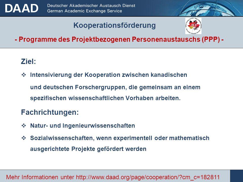 - Programme des Projektbezogenen Personenaustauschs (PPP) - Ziel: Intensivierung der Kooperation zwischen kanadischen und deutschen Forschergruppen, die gemeinsam an einem spezifischen wissenschaftlichen Vorhaben arbeiten.