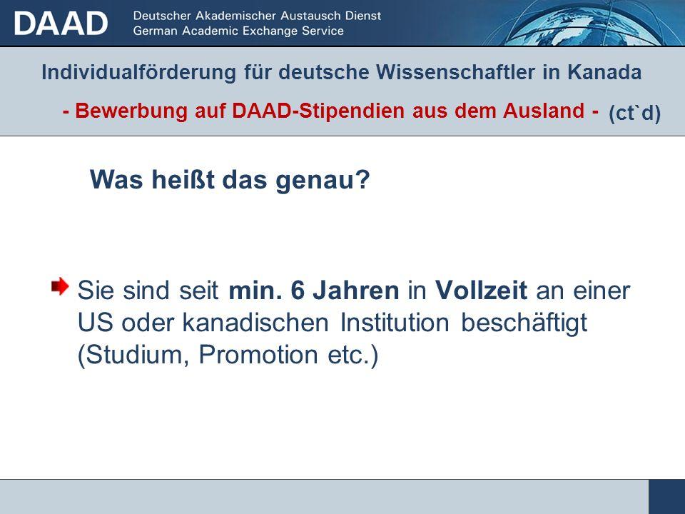 Individualförderung für deutsche Wissenschaftler in Kanada - Bewerbung auf DAAD-Stipendien aus dem Ausland - Was heißt das genau? Sie sind seit min. 6