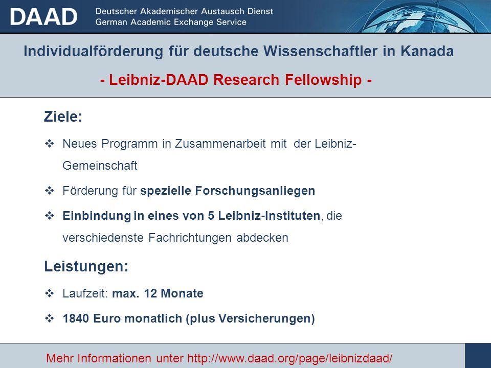- Leibniz-DAAD Research Fellowship - Ziele: Neues Programm in Zusammenarbeit mit der Leibniz- Gemeinschaft Förderung für spezielle Forschungsanliegen Einbindung in eines von 5 Leibniz-Instituten, die verschiedenste Fachrichtungen abdecken Leistungen: Laufzeit: max.