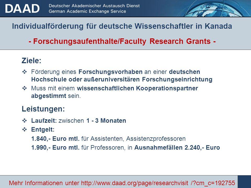 - Forschungsaufenthalte/Faculty Research Grants - Ziele: Förderung eines Forschungsvorhaben an einer deutschen Hochschule oder außeruniversitären Forschungseinrichtung Muss mit einem wissenschaftlichen Kooperationspartner abgestimmt sein.