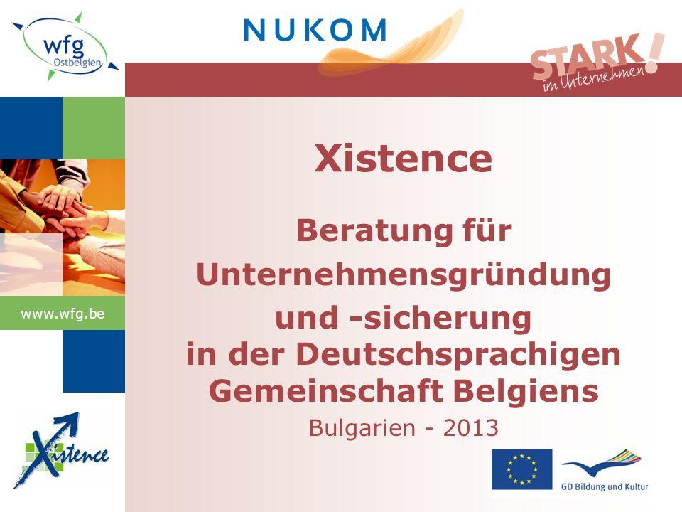 www.wfg.be Beratung für Unternehmensgründung und -sicherung in der Deutschsprachigen Gemeinschaft Belgiens Bulgarien - 2013 Xistence
