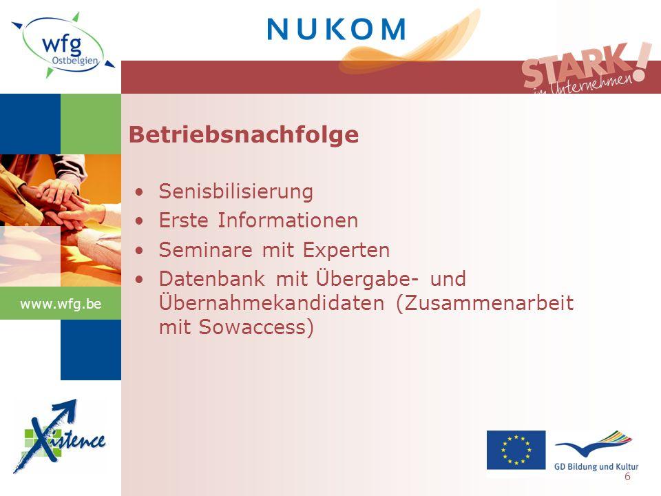 www.wfg.be Betriebsnachfolge Senisbilisierung Erste Informationen Seminare mit Experten Datenbank mit Übergabe- und Übernahmekandidaten (Zusammenarbeit mit Sowaccess) 6