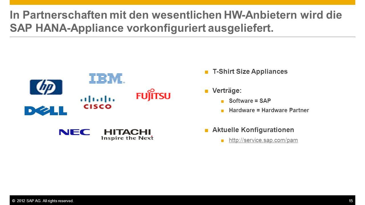 ©2012 SAP AG. All rights reserved.15 In Partnerschaften mit den wesentlichen HW-Anbietern wird die SAP HANA-Appliance vorkonfiguriert ausgeliefert. T-