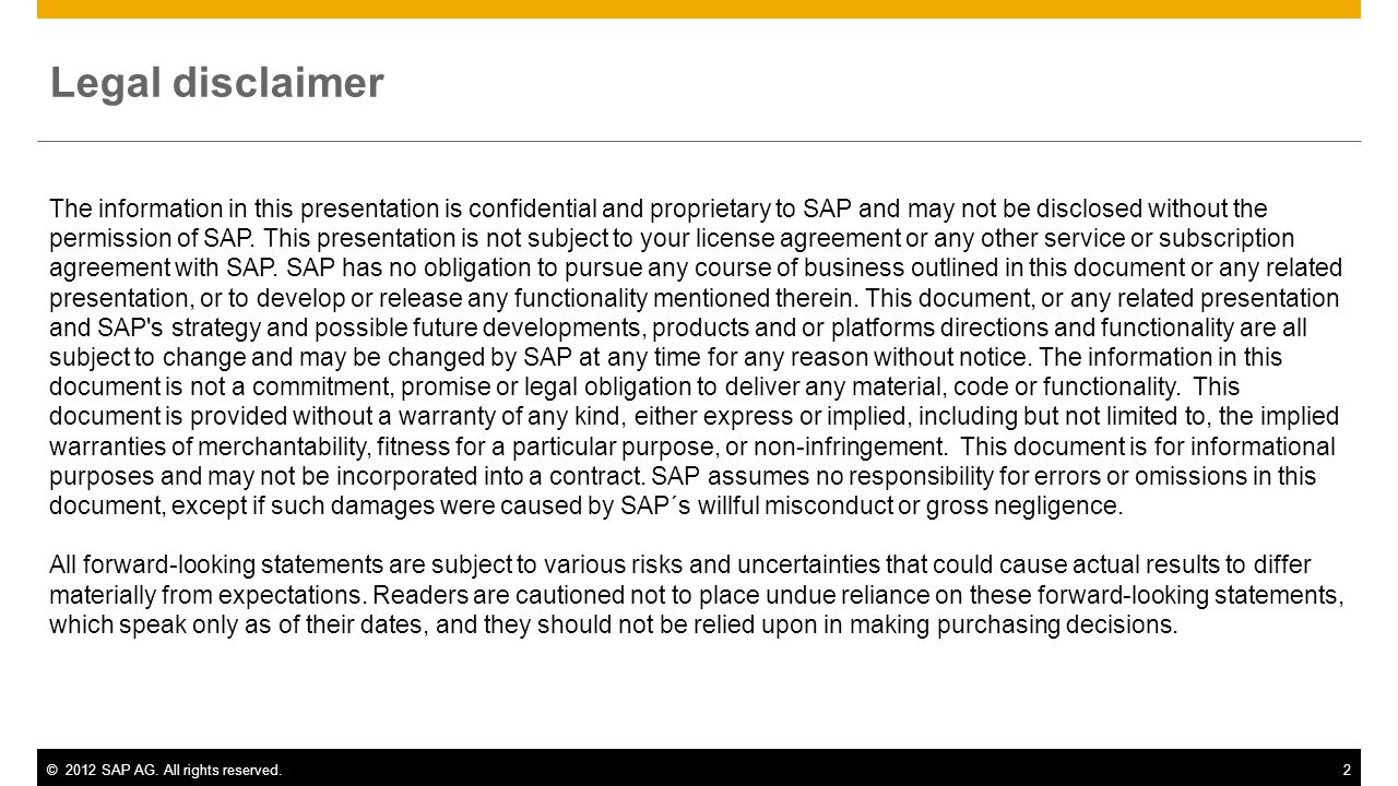 ©2012 SAP AG. All rights reserved.2 The information in this presentation is confidential and proprietary to SAP and may not be disclosed without the p