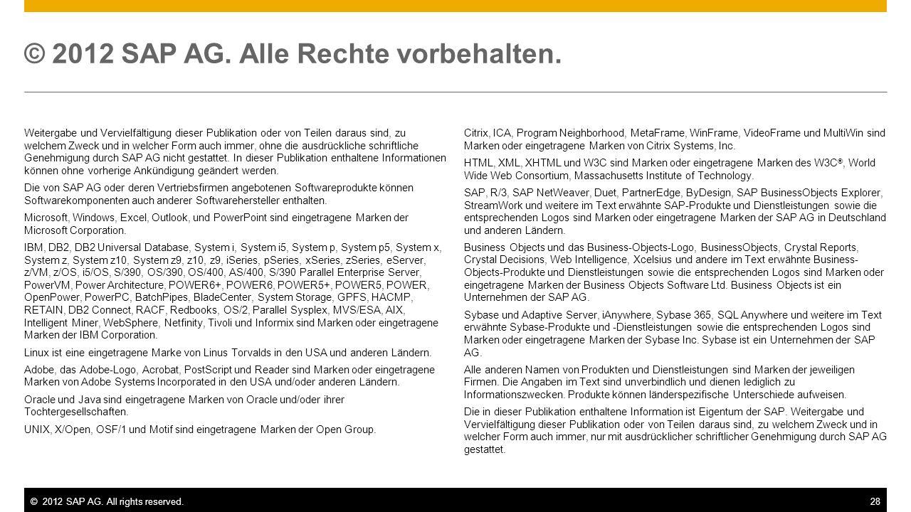 ©2012 SAP AG. All rights reserved.28 © 2012 SAP AG. Alle Rechte vorbehalten. Weitergabe und Vervielfältigung dieser Publikation oder von Teilen daraus