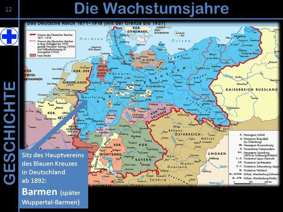 GESCHICHTE Die Wachstumsjahre Sitz des Hauptvereins des Blauen Kreuzes in Deutschland ab 1892: Barmen (später Wuppertal-Barmen) 12