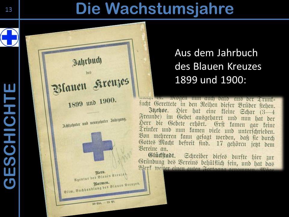 GESCHICHTE Die Wachstumsjahre 13 Aus dem Jahrbuch des Blauen Kreuzes 1899 und 1900: