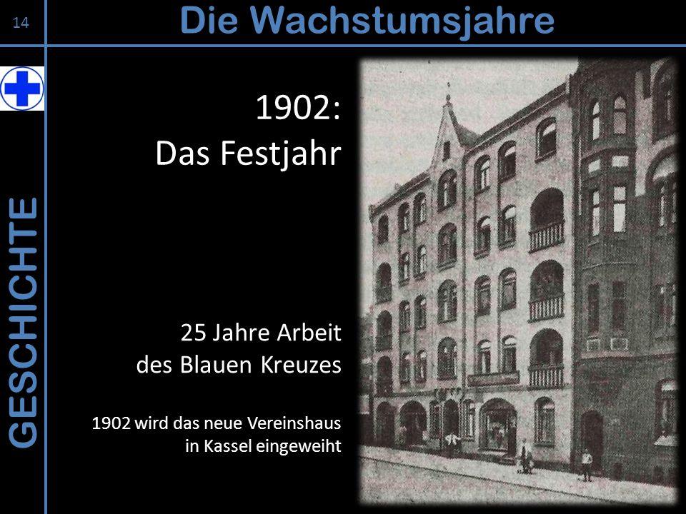 GESCHICHTE Die Wachstumsjahre 14 25 Jahre Arbeit des Blauen Kreuzes 1902 wird das neue Vereinshaus in Kassel eingeweiht 1902: Das Festjahr