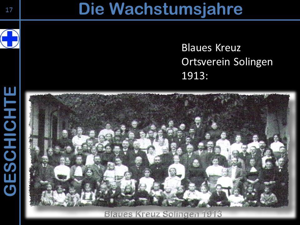 GESCHICHTE Die Wachstumsjahre 17 Blaues Kreuz Ortsverein Solingen 1913: