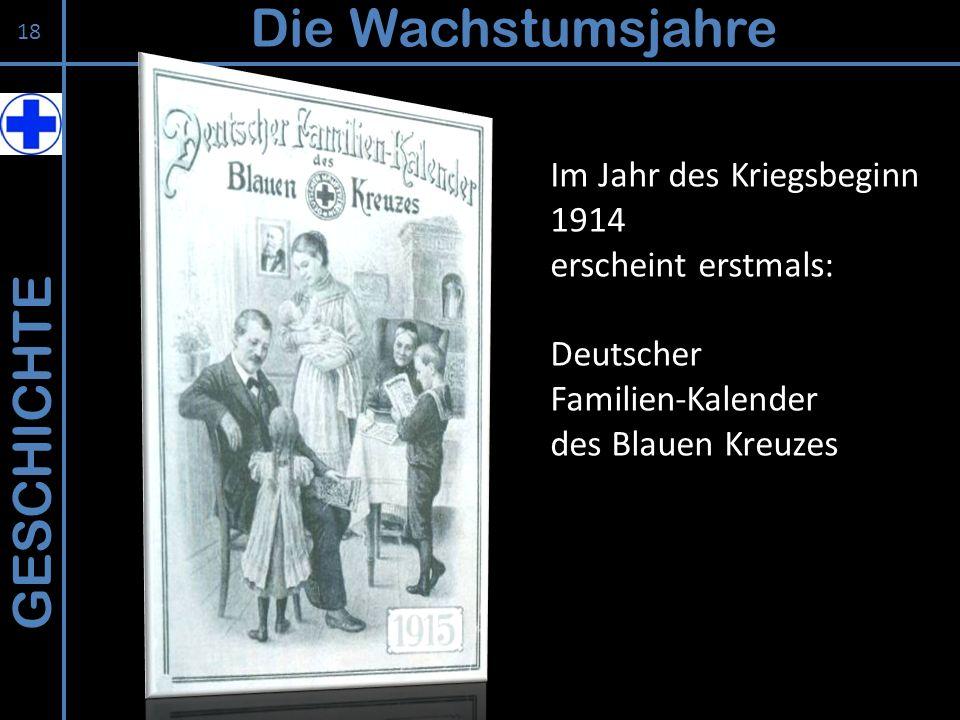 GESCHICHTE Die Wachstumsjahre 18 Im Jahr des Kriegsbeginn 1914 erscheint erstmals: Deutscher Familien-Kalender des Blauen Kreuzes