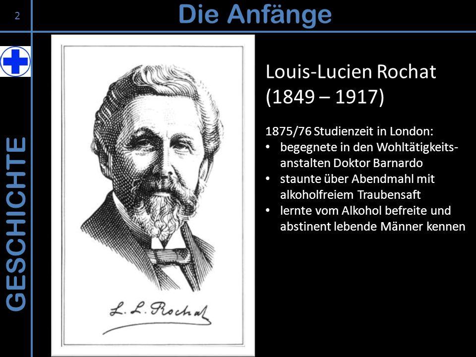 GESCHICHTE Die Anfänge Louis-Lucien Rochat (1849 – 1917) 1875/76 Studienzeit in London: begegnete in den Wohltätigkeits- anstalten Doktor Barnardo sta