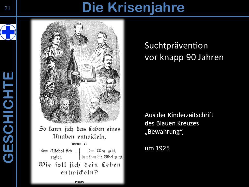 GESCHICHTE Die Krisenjahre 21 Suchtprävention vor knapp 90 Jahren Aus der Kinderzeitschrift des Blauen Kreuzes Bewahrung, um 1925