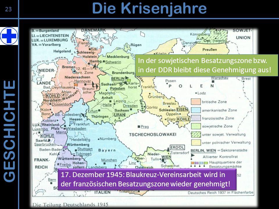 GESCHICHTE Die Krisenjahre 23 In der sowjetischen Besatzungszone bzw. in der DDR bleibt diese Genehmigung aus! In der sowjetischen Besatzungszone bzw.