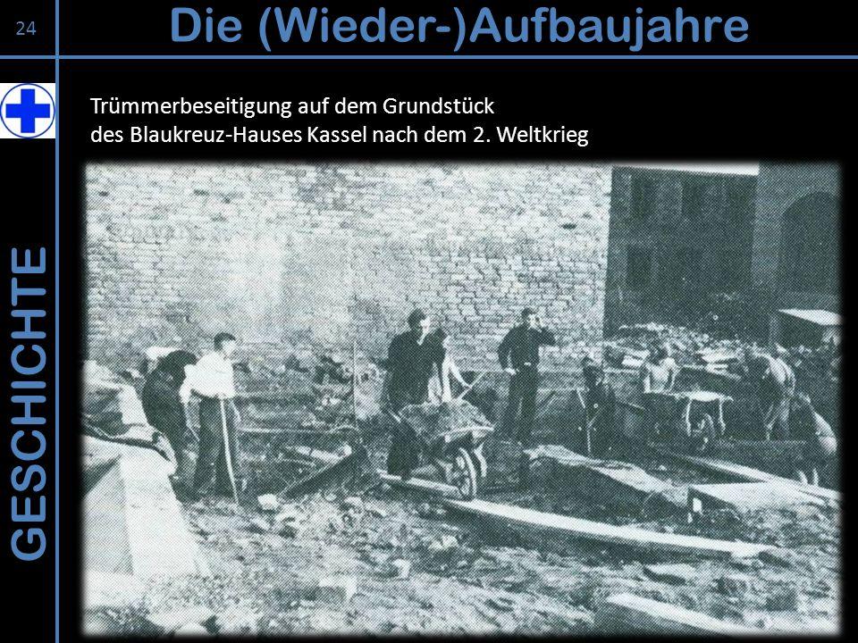 GESCHICHTE Die (Wieder-)Aufbaujahre 24 Trümmerbeseitigung auf dem Grundstück des Blaukreuz-Hauses Kassel nach dem 2. Weltkrieg