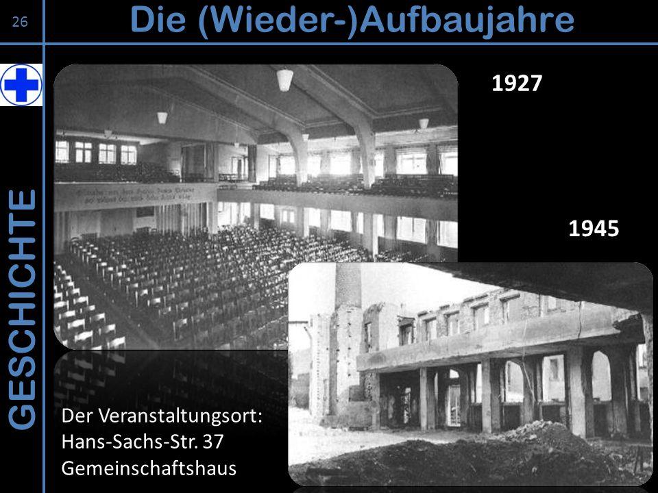 GESCHICHTE Die (Wieder-)Aufbaujahre 26 Der Veranstaltungsort: Hans-Sachs-Str. 37 Gemeinschaftshaus 1927 1945