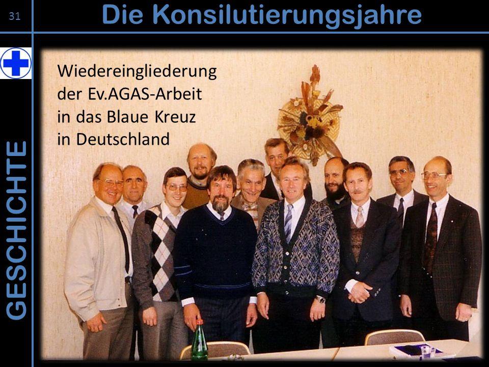 GESCHICHTE Die Konsilutierungsjahre 31 Wiedereingliederung der Ev.AGAS-Arbeit in das Blaue Kreuz in Deutschland