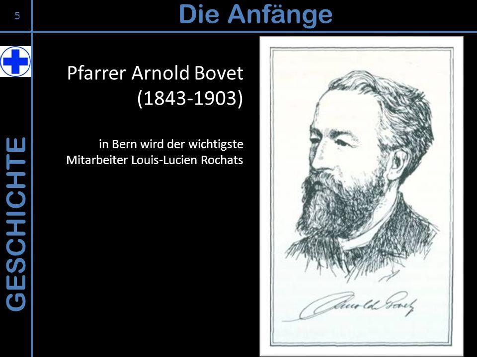 GESCHICHTE Die Anfänge Pfarrer Arnold Bovet (1843-1903) in Bern wird der wichtigste Mitarbeiter Louis-Lucien Rochats 5