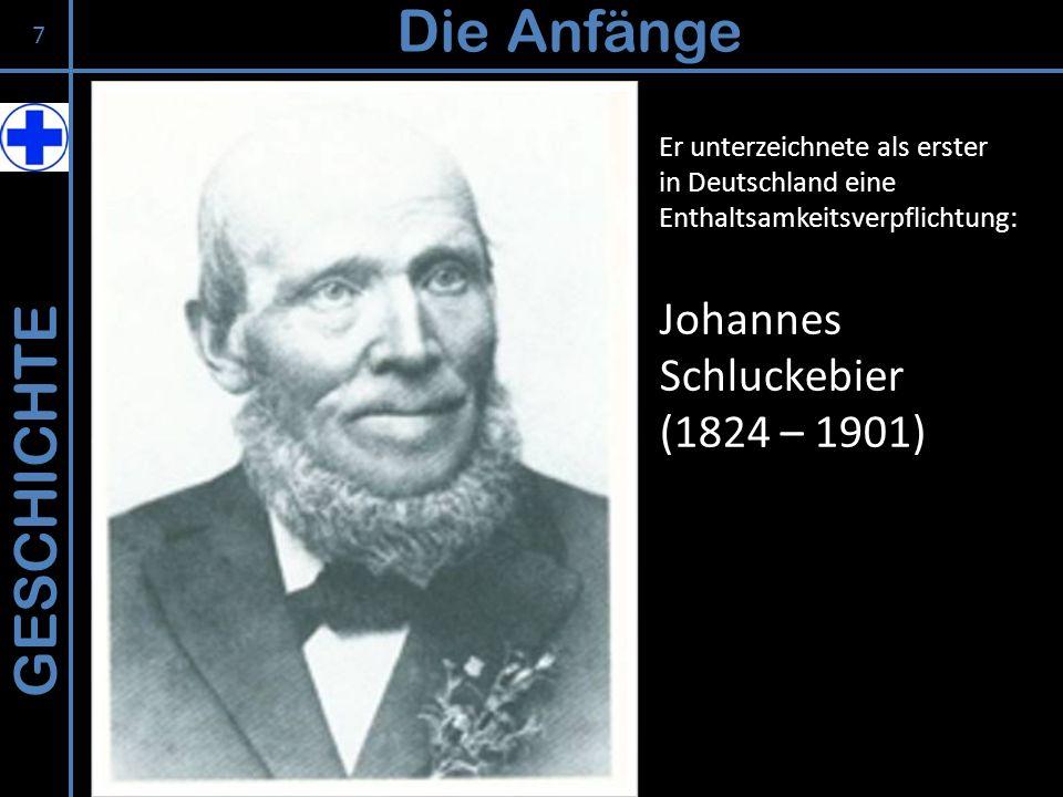 GESCHICHTE Die Anfänge Er unterzeichnete als erster in Deutschland eine Enthaltsamkeitsverpflichtung: Johannes Schluckebier (1824 – 1901) 7