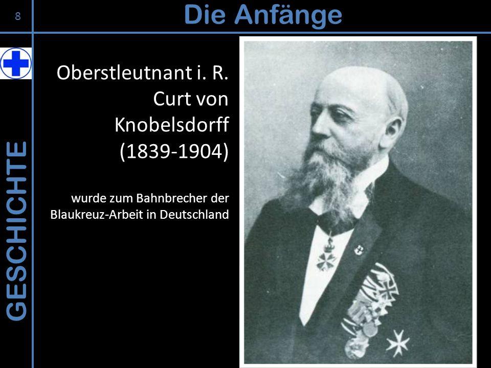 GESCHICHTE Die Anfänge Oberstleutnant i. R. Curt von Knobelsdorff (1839-1904) wurde zum Bahnbrecher der Blaukreuz-Arbeit in Deutschland 8
