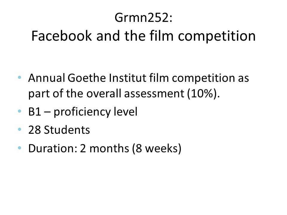 Grmn252: Facebook and the film competition Annual Goethe Institut film competition as part of the overall assessment (10%).