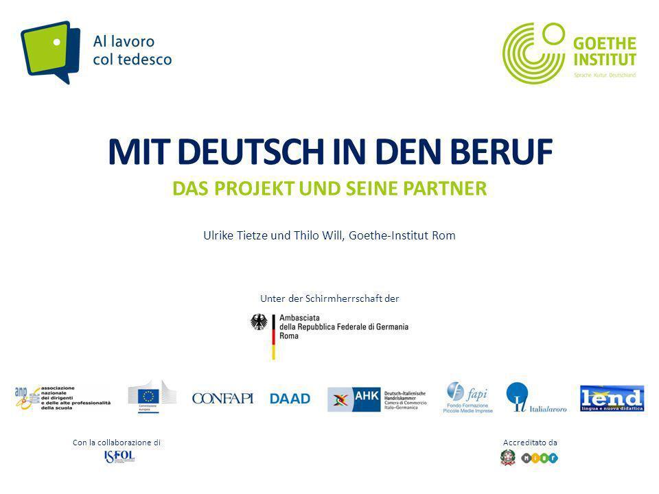 Seite 1 MIT DEUTSCH IN DEN BERUF DAS PROJEKT UND SEINE PARTNER Ulrike Tietze und Thilo Will, Goethe-Institut Rom Con la collaborazione di Accreditato