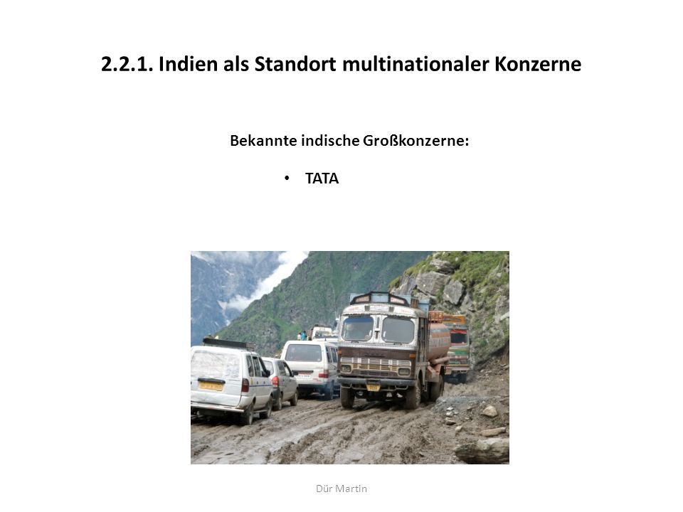 Dür Martin 2.2.1. Indien als Standort multinationaler Konzerne Bekannte indische Großkonzerne: TATA