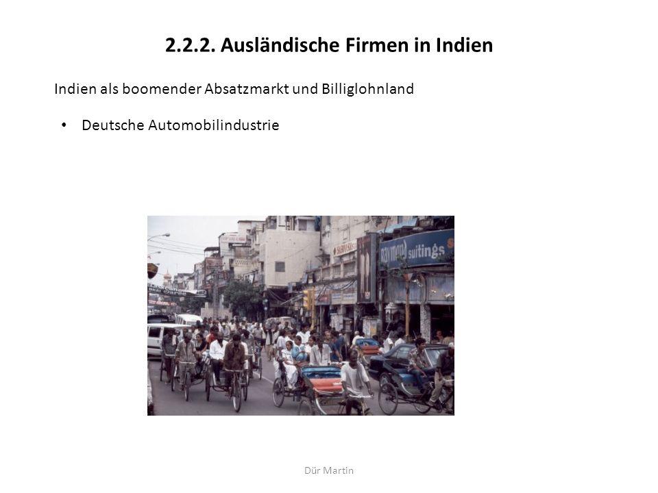 Dür Martin 2.2.2. Ausländische Firmen in Indien Indien als boomender Absatzmarkt und Billiglohnland Deutsche Automobilindustrie