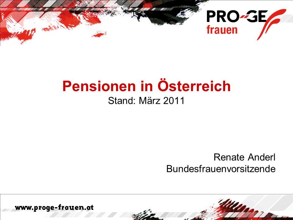 Pensionen in Österreich Stand: März 2011 Renate Anderl Bundesfrauenvorsitzende