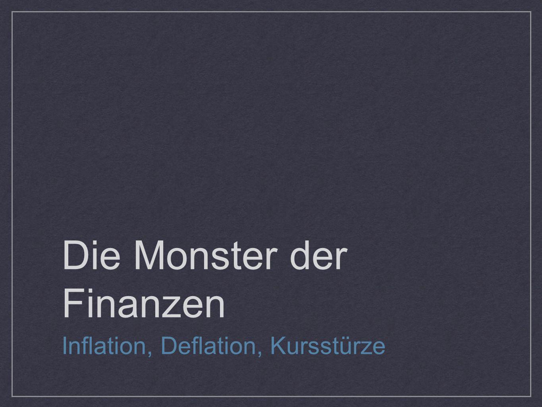 Die Monster der Finanzen Inflation, Deflation, Kursstürze
