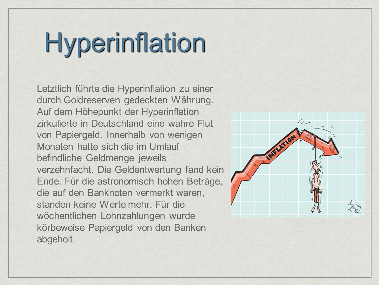 Hyperinflation Letztlich führte die Hyperinflation zu einer durch Goldreserven gedeckten Währung. Auf dem Höhepunkt der Hyperinflation zirkulierte in