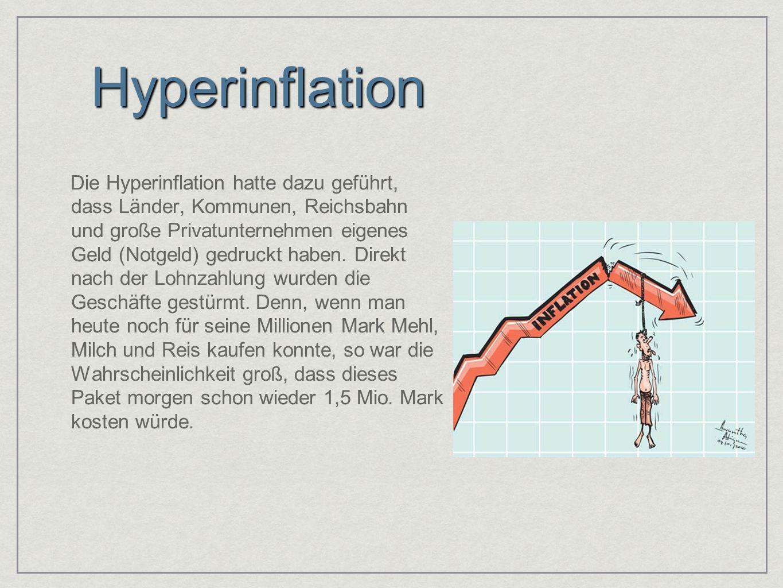 Hyperinflation Die Hyperinflation hatte dazu geführt, dass Länder, Kommunen, Reichsbahn und große Privatunternehmen eigenes Geld (Notgeld) gedruckt ha