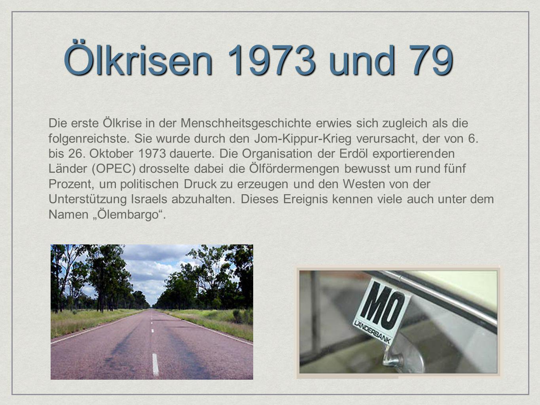 Ölkrisen 1973 und 79 Die erste Ölkrise in der Menschheitsgeschichte erwies sich zugleich als die folgenreichste. Sie wurde durch den Jom-Kippur-Krieg