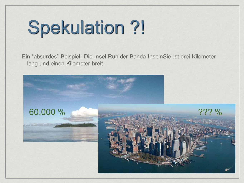 Ein absurdes Beispiel: Die Insel Run der Banda-InselnSie ist drei Kilometer lang und einen Kilometer breit Spekulation ?! 60.000 %??? %