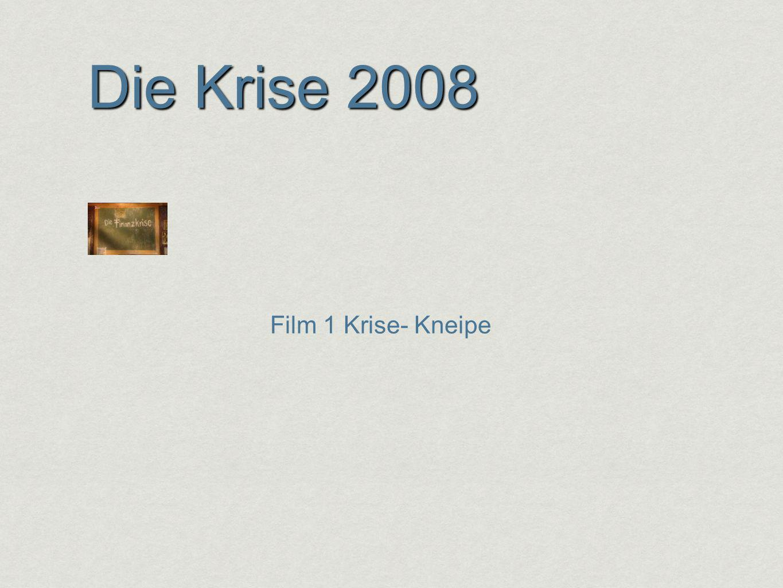 Die Krise 2008 Film 1 Krise- Kneipe