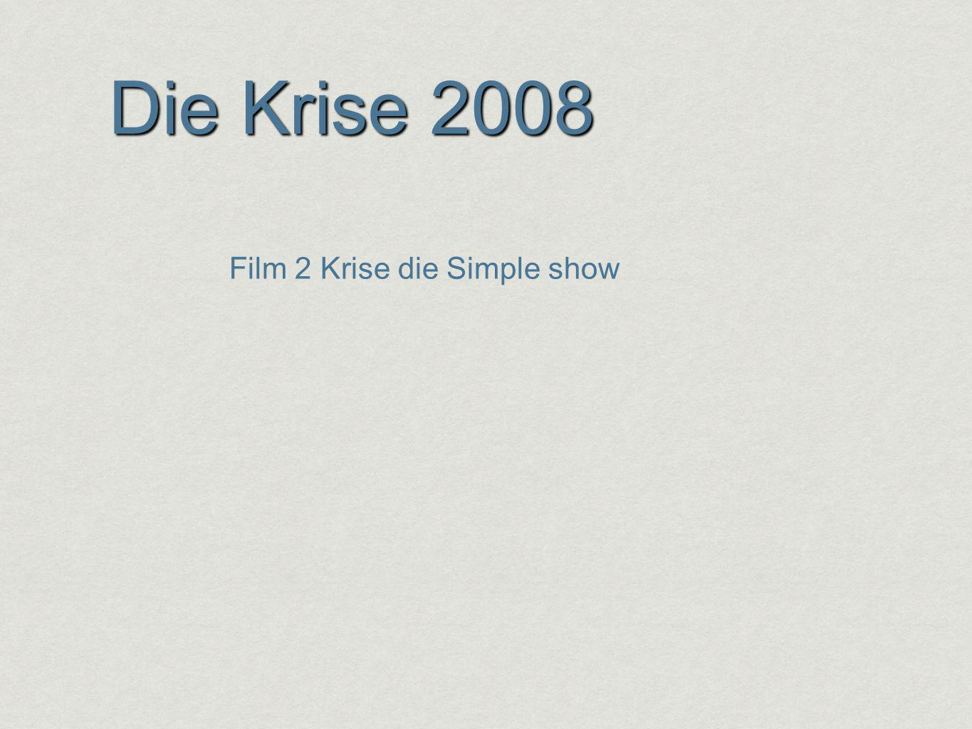 Die Krise 2008 Film 2 Krise die Simple show