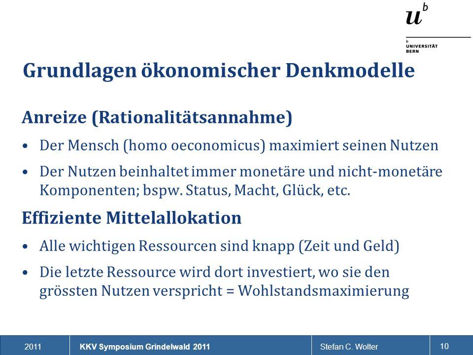 2011Stefan C. Wolter 10 Grundlagen ökonomischer Denkmodelle Anreize (Rationalitätsannahme) Der Mensch (homo oeconomicus) maximiert seinen Nutzen Der N