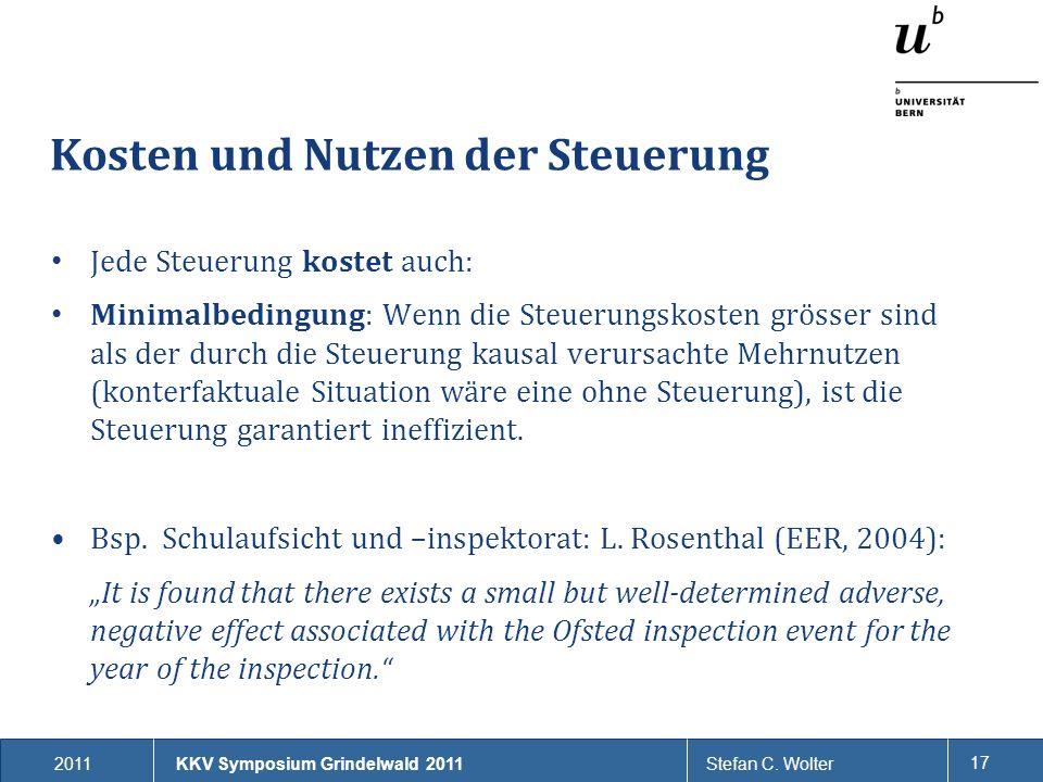 2011Stefan C. Wolter 17 Kosten und Nutzen der Steuerung KKV Symposium Grindelwald 2011 Jede Steuerung kostet auch: Minimalbedingung: Wenn die Steuerun
