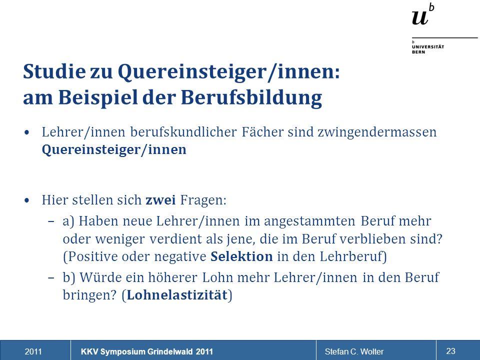 2011Stefan C. Wolter 23 Studie zu Quereinsteiger/innen: am Beispiel der Berufsbildung KKV Symposium Grindelwald 2011 Lehrer/innen berufskundlicher Fäc