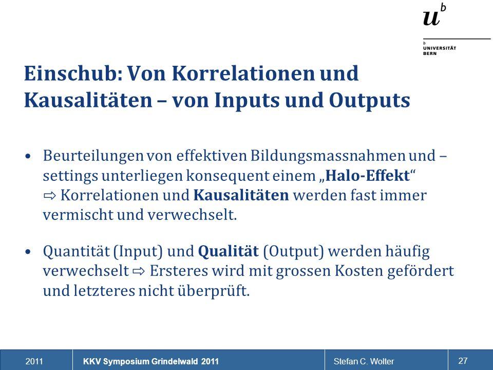2011Stefan C. Wolter 27 Einschub: Von Korrelationen und Kausalitäten – von Inputs und Outputs Beurteilungen von effektiven Bildungsmassnahmen und – se