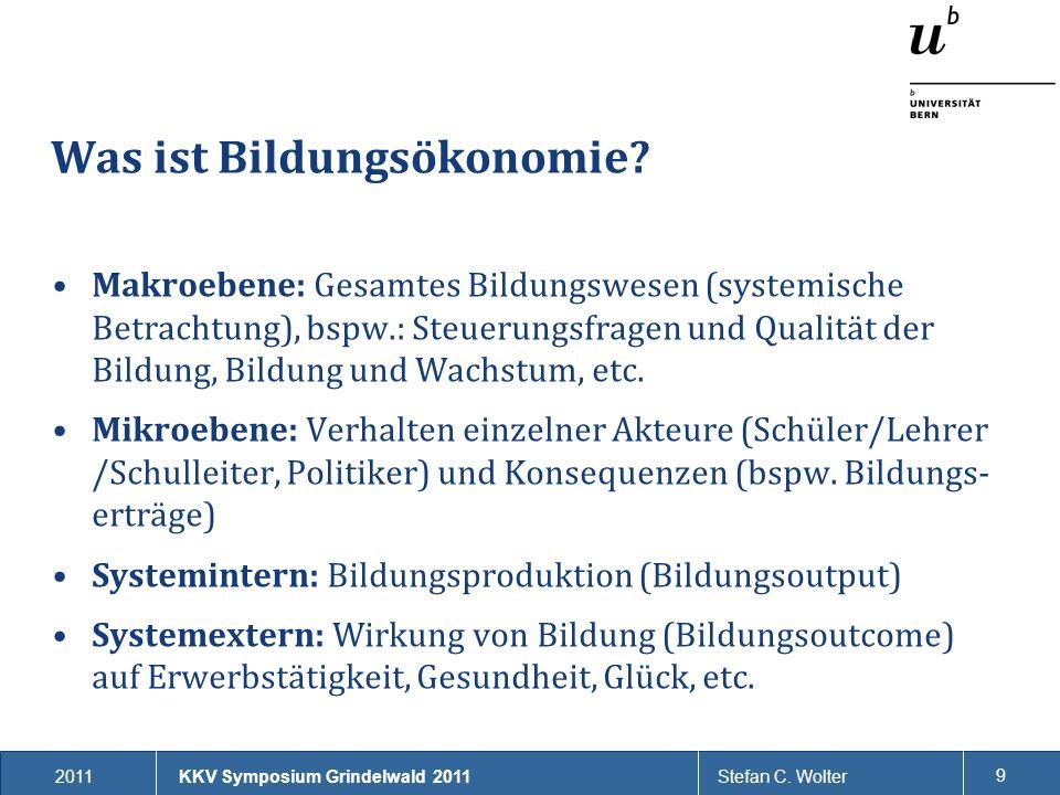 2011Stefan C. Wolter 9 Was ist Bildungsökonomie? Makroebene: Gesamtes Bildungswesen (systemische Betrachtung), bspw.: Steuerungsfragen und Qualität de