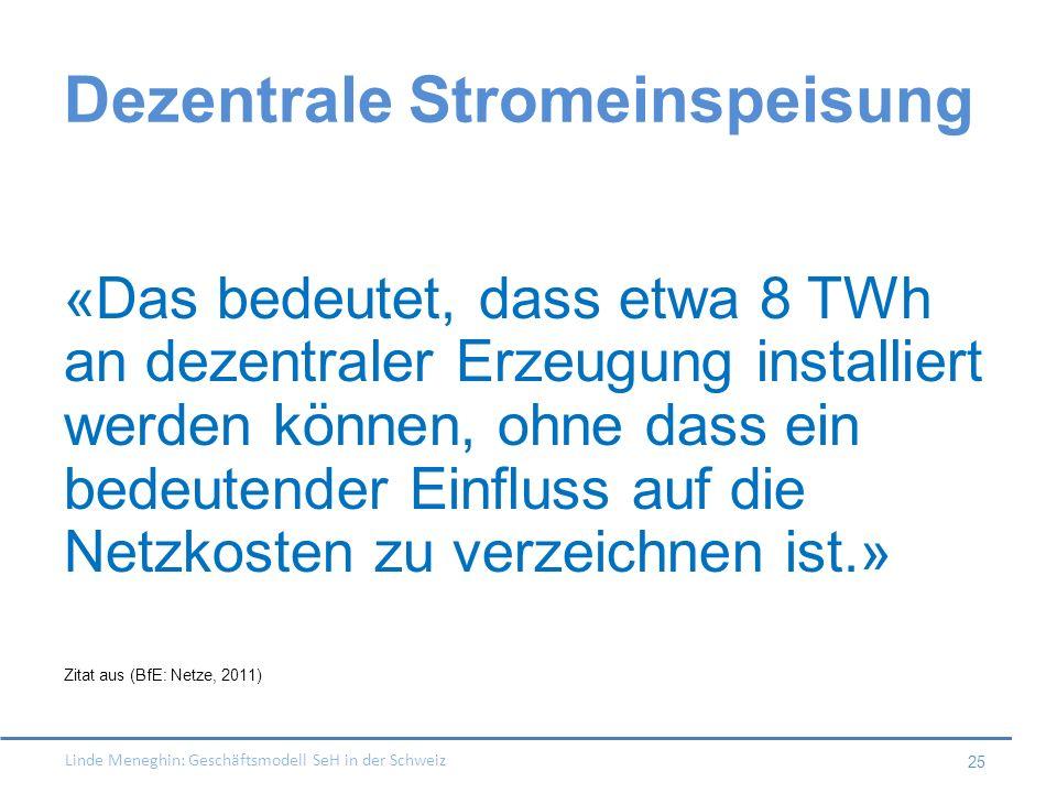 Linde Meneghin: Geschäftsmodell SeH in der Schweiz 25 Dezentrale Stromeinspeisung «Das bedeutet, dass etwa 8 TWh an dezentraler Erzeugung installiert