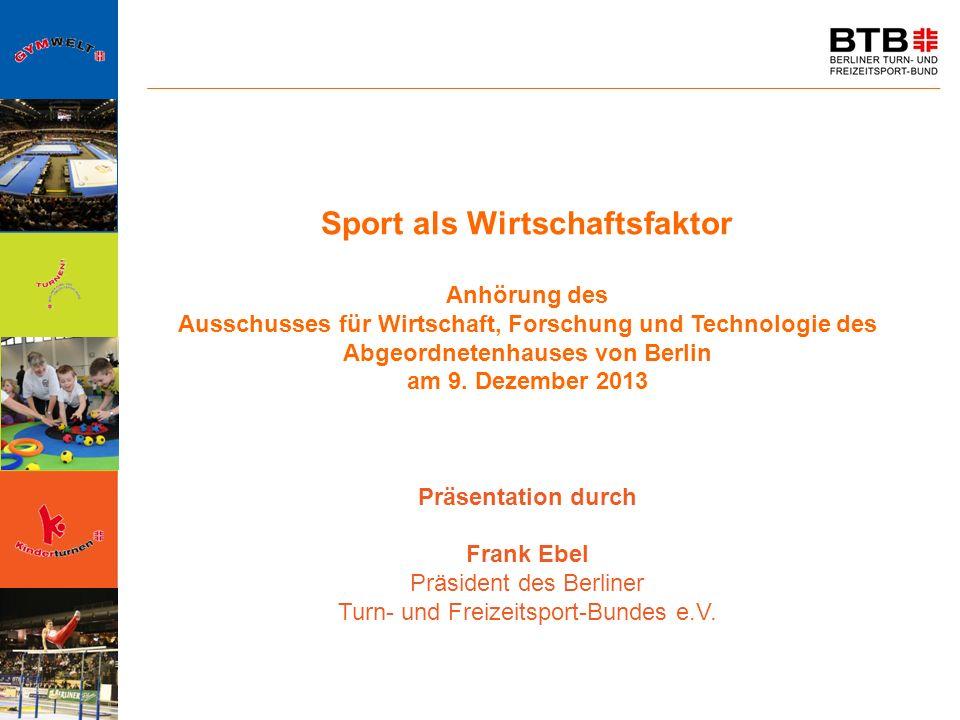 Sport als Wirtschaftsfaktor Anhörung des Ausschusses für Wirtschaft, Forschung und Technologie des Abgeordnetenhauses von Berlin am 9. Dezember 2013 P