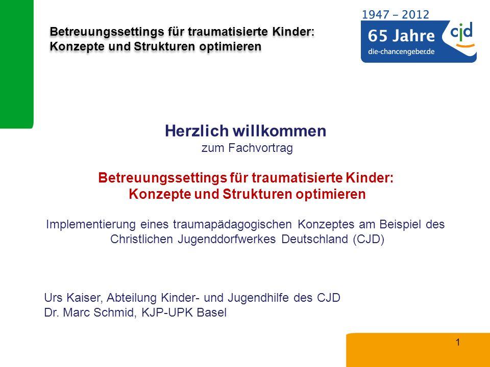 Betreuungssettings für traumatisierte Kinder: Konzepte und Strukturen optimieren Traumapädagogik In Kooperation von CJD e.