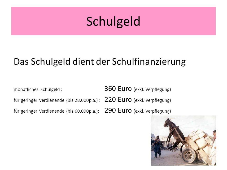 Schulgeld Das Schulgeld dient der Schulfinanzierung monatliches Schulgeld : 360 Euro (exkl.